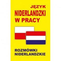 Język niderlandzki w pracy. Rozmówki niderlandzkie [książka]