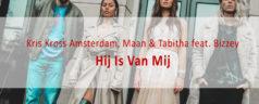 Kris Kross Amsterdam,Maan & Tabitha feat. Bizzey – Hij Is Van Mij [teledysk, tekst, tłumaczenie]