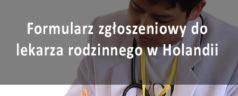 Formularz zgłoszeniowy do lekarza rodzinnego w Holandii